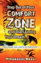 Step Out of Your Comfort-zone and Start Living Your Dream ebook by Mthokozisi Nkosi