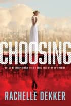 The Choosing ebook by Rachelle Dekker