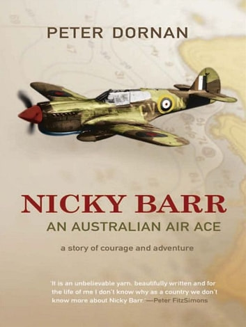 Nicky Barr, An Australian Air Ace - A story of courage and adventure eBook by Peter Dornan