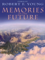 Memories of the Future ebook by Robert F. Young