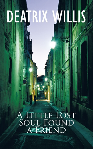 A Little Lost Soul Found a Friend ebook by Deatrix Willis