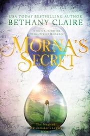 Morna's Secret - A Sweet Scottish Time-Travel Romance ebook by Bethany Claire