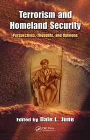 Terrorism and Homeland Security: Perspectives, Thoughts, and Opinions ebook by June, Dale L.