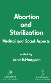 Abortion and Sterilization: Medical and Social Aspects ebook by Hodgson, Jane E.