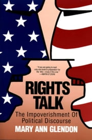 Rights Talk - The Impoverishment of Political Discourse ebook by Mary Ann Glendon