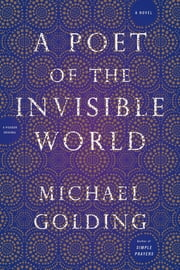 A Poet of the Invisible World - A Novel ebook by Michael Golding