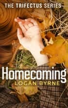 Homecoming (The Trifectus Series - Book Two) ebook by Logan Byrne