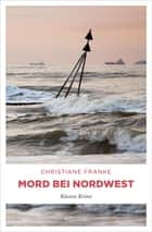 Mord bei Nordwest - Küsten Krimi ebook by Christiane Franke