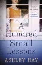 A Hundred Small Lessons ebook by Ashley Hay