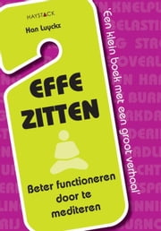Effe zitten - beter functioneren door te mediteren ebook by Kobo.Web.Store.Products.Fields.ContributorFieldViewModel