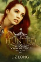 Hunted - The Donovan Circus Series, #3 ebook by Liz Long