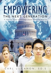"Empowering the Next Generation - A ""How To"" Guide to Starting a Youth Leadership Program ebook by Carl L. Camon Ed.S"