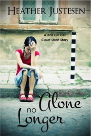Alone no Longer: a short story ebook by Heather Justesen