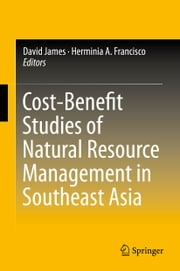 Cost-Benefit Studies of Natural Resource Management in Southeast Asia ebook by David James,Herminia A. Francisco