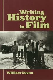 Writing History in Film ebook by William Guynn