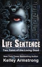 Life Sentence - Two Tales of the Living Dead ebook by Kelley Armstrong