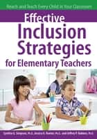Effective Inclusion Strategies for Elementary Teachers - Reach and Teach Every Child in Your Classroom ebook by Cynthia Simpson, Jeffrey Bakken, Ph.D.,...