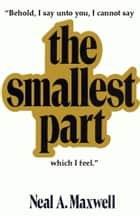 Smallest Part ebook by Neal A. Maxwell