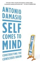 Self Comes to Mind ebook by Antonio Damasio