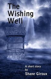 The Wishing Well ebook by Shane Giroux
