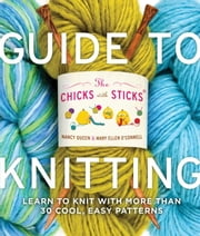 The Chicks with Sticks Guide to Knitting ebook by Nancy Queen,Mary Ellen O'Connell
