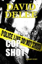 Cop Shot - A Flynn & Levy Murder Mystery ebook by David DeLee
