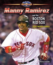 Manny Ramirez and the Boston Red Sox ebook by Sandler, Michael