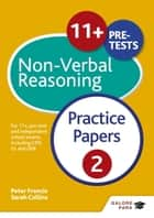 11+ Non-Verbal Reasoning Practice Papers 2 - For 11+, pre-test and independent school exams including CEM, GL and ISEB ebook by Peter Francis, Sarah Collins