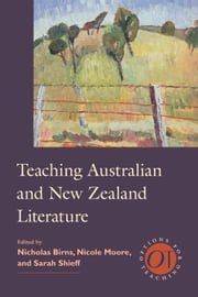 Teaching Australian and New Zealand Literature ebook by Nicholas Birns, Nicole Moore, Sarah Shieff