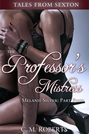 The Professor's Mistress (Melanie Silver #4) ebook by C. M. Roberts