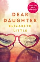 Dear Daughter ebook by Elizabeth Little