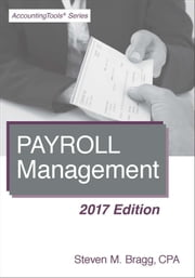 Payroll Management: 2017 Edition ebook by Steven Bragg