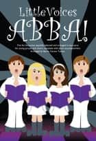 Little Voices Abba ebook by Novello & Co Ltd.