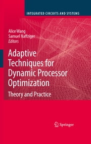 Adaptive Techniques for Dynamic Processor Optimization - Theory and Practice ebook by Alice Wang,Samuel Naffziger