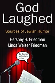God Laughed - Sources of Jewish Humor ebook by Hershey H. Friedman,Linda Weiser Friedman