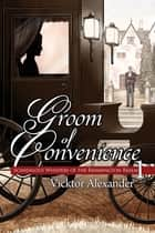 Groom of Convenience eBook by Vicktor Alexander