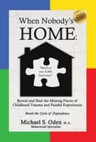 WHEN NOBODY'S HOME: ebook by Michael S. Oden, M.A.