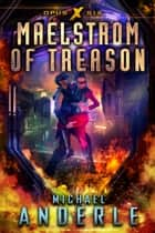 Maelstrom of Treason - Opus X Book Six ebook by