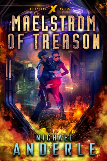 Maelstrom of Treason - Opus X Book Six ebook by Michael Anderle