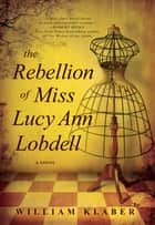The Rebellion of Miss Lucy Ann Lobdell ebook by William Klaber