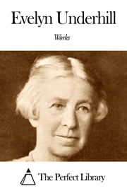 Works of Evelyn Underhill ebook by Evelyn Underhill