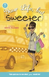 Your Life, but Sweeter ebook by Crystal Velasquez