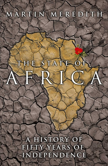 The State of Africa - A History of the Continent Since Independence ebook by Martin Meredith