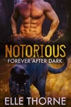 Notorious - Forever After Dark ebook by Elle Thorne