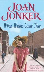 When Wishes Come True - A moving wartime saga of love, motherhood and freedom ebook by Joan Jonker