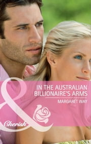 In the Australian Billionaire's Arms (Mills & Boon Cherish) ebook by Margaret Way