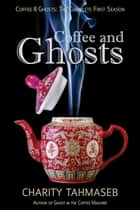 Coffee and Ghosts: The Complete First Season ebook by Charity Tahmaseb