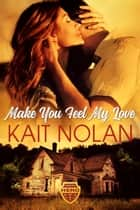 Make You Feel My Love ebook by Kait Nolan