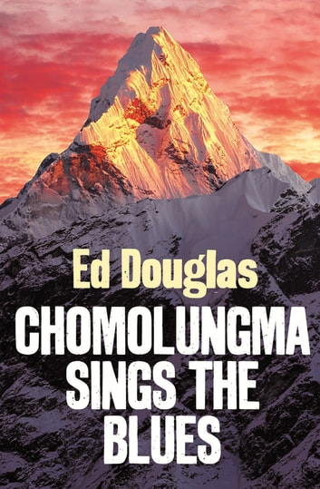 Chomolungma Sings the Blues - Travels Round Everest ebook by Ed Douglas