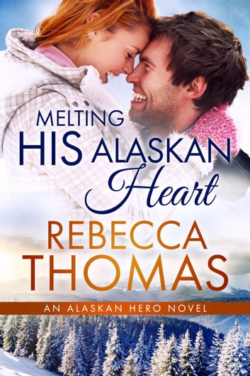 Melting His Alaskan Heart ebook by Rebecca Thomas